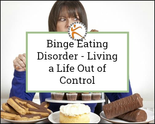 Binge Eating Disorder – Living a Life Out of Control
