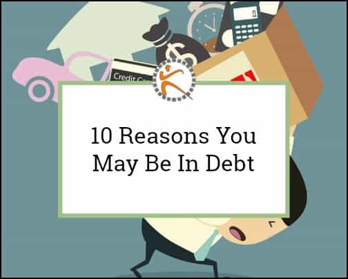 10 Reasons You May Be In Debt